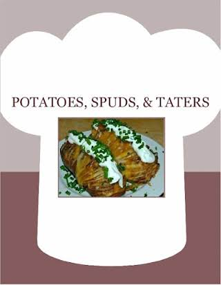 POTATOES, SPUDS, & TATERS