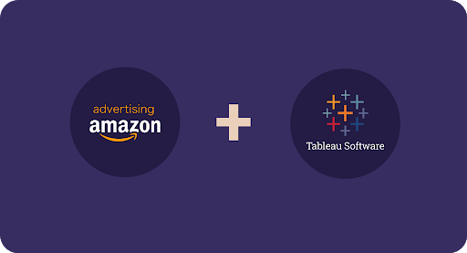 Tableau + Amazon Advertising Platform Data Integration To Optimize Paid Media Investments