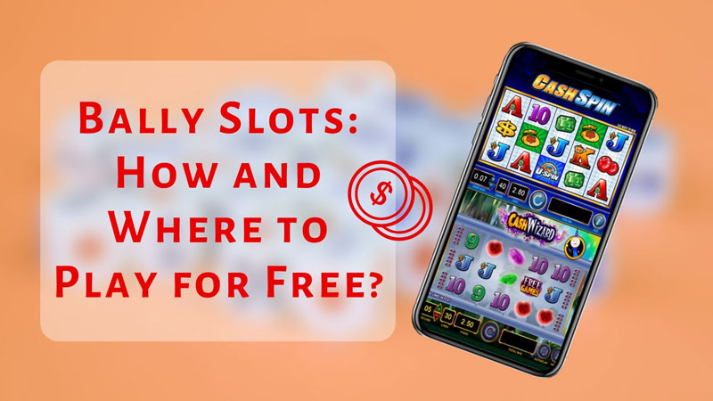Bally Slots: How and Where to Play for Free?