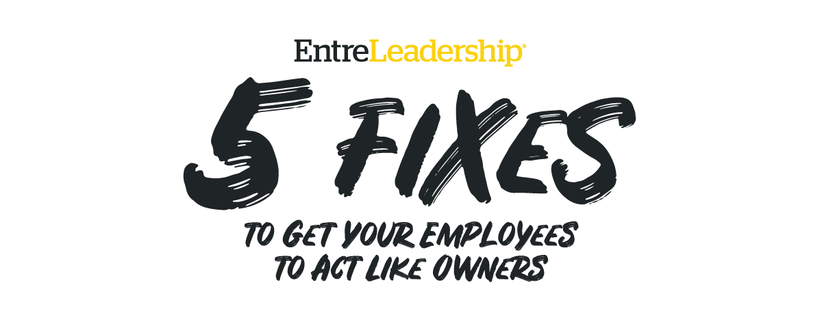 5 Fixes To Get Your Employees to Act Like Owners