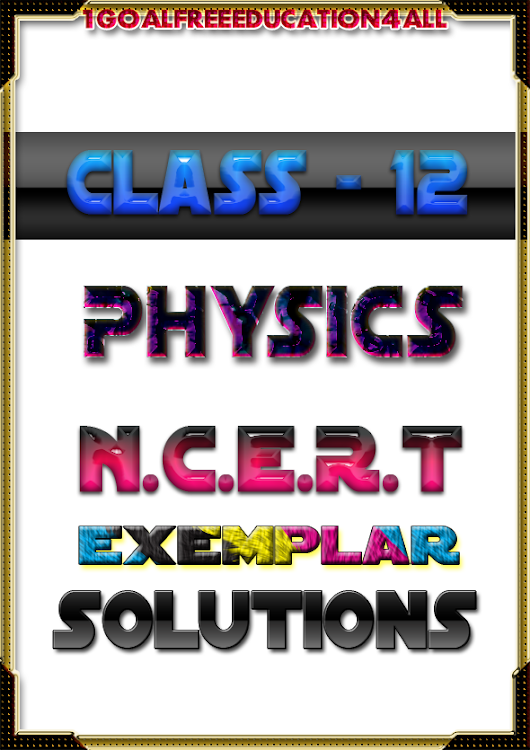 12th class Physics Ncert exemplar solution – (Android Apps