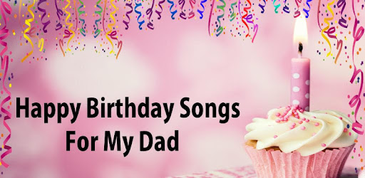 Happy Birthday Songs For Dad - Apps on Google Play