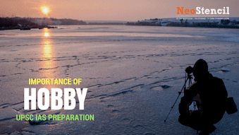 Importance of Hobby in UPSC IAS Preparation