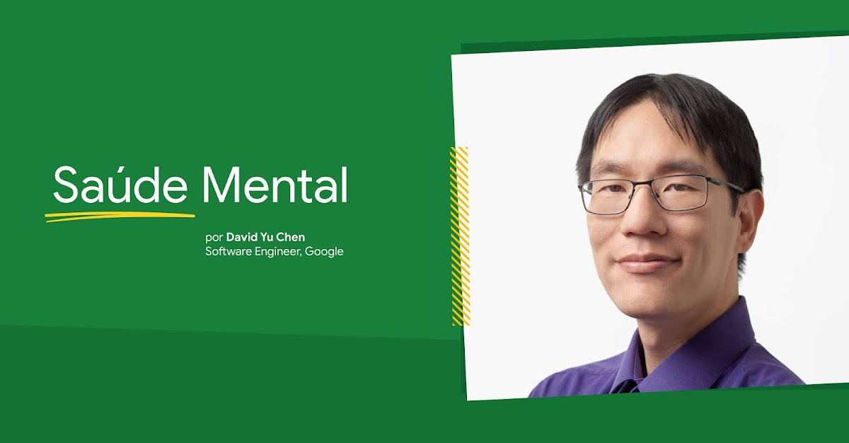 Saúde Mental, por David Yu Chen, Software Engineer, Google