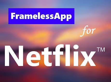 Frameless for Netflix