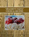 """SPAGHETTI PASTA""  UNUSUAL RECIPES"