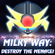 Milky Way: Destroy The Menace! v1.0