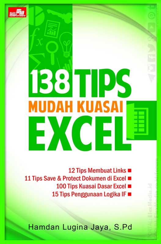"""""""138 Tips Mudah Kuasai Excel - Hamdan Lugina Jaya, S.Pd"""""""