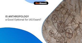 Is Anthropology a Good Optional for IAS Exam?