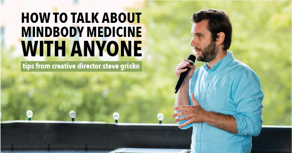 How to talk about mindbody medicine with anyone.
