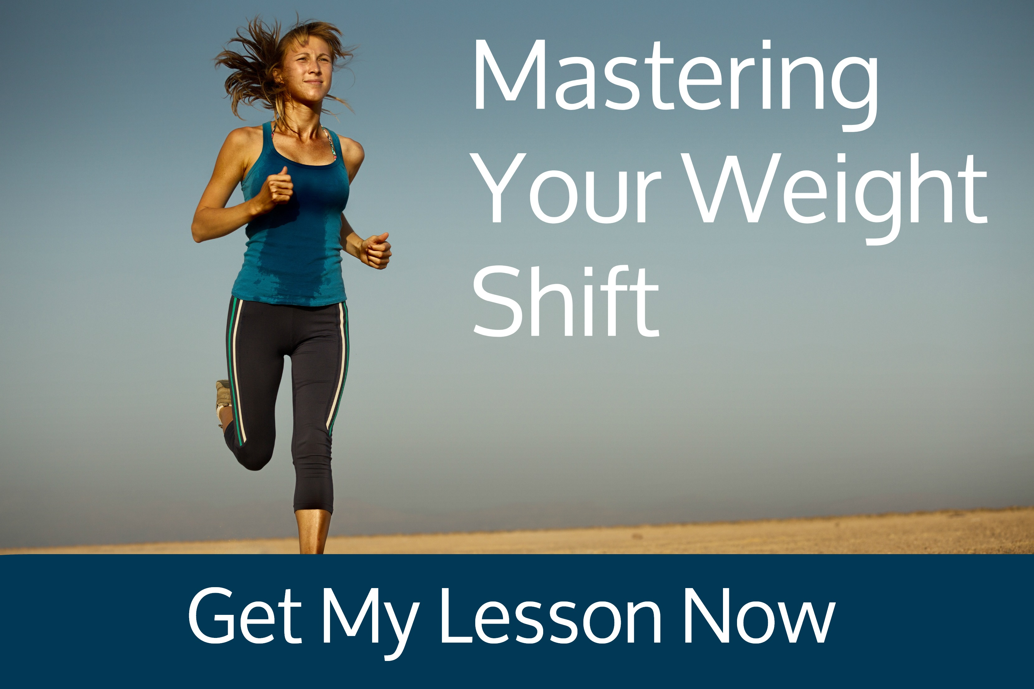Click here to get Mastering Your Weight Shift!