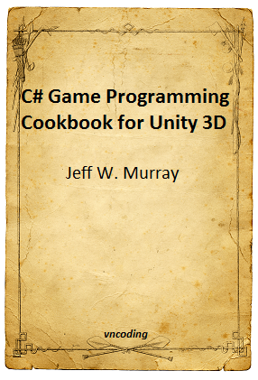 C-sharp Game Programming Cookbook for Unity 3D