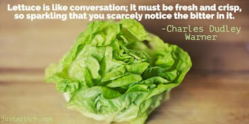 Lettuce Is Like Conversation; It Must Be Fresh And Crisp, So Sparkling That You Scarcely Notice The Bitter In It. Recipe