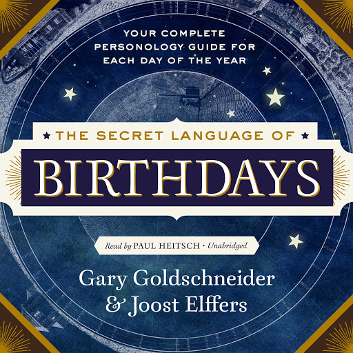 The Secret Language of Birthdays: Personology Profiles for Each Day of the  Year by Gary Goldschneider - Audiobooks on Google Play