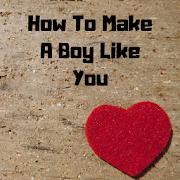 How To Make A Boy Like You