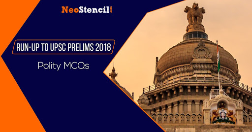 Indian Polity MCQs for UPSC Prelims 2019 | NeoStencil