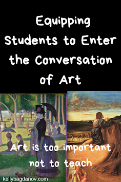 Important discussion about why it is so important to teach about Art History. #kellybagdanov #arteducation #homeschool #artappreciation #teachingart #arthistory #arthistoryresource #classicalconversation #charlottemason