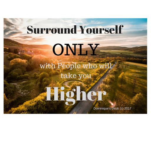 Surround Yourself with people who will take you higher