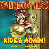 Kevin Bloody Wilson Rides Again!