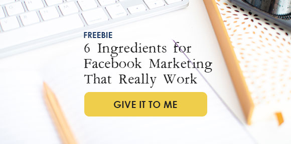 6 Ingredients for Facebook Marketing That Really Work