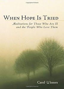 WHEN HOPE IS TRIED: MEDITATIONS FOR THOSE WHO ARE ILL AND THE PEOPLE WHO LOVE THEM