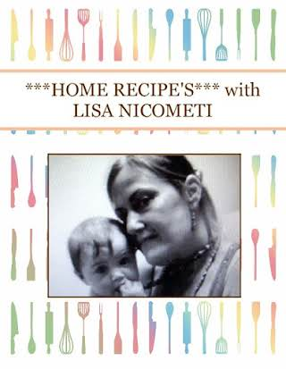 ***HOME  RECIPE'S*** with  LISA NICOMETI