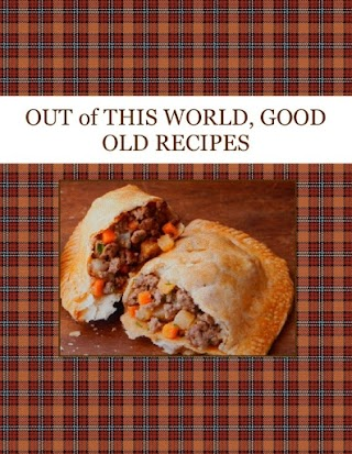 OUT of THIS WORLD, GOOD OLD RECIPES