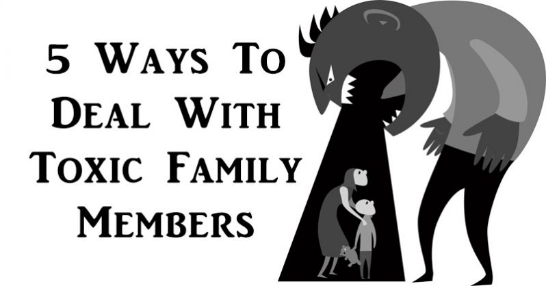 5 Ways To Deal With Toxic Family Members