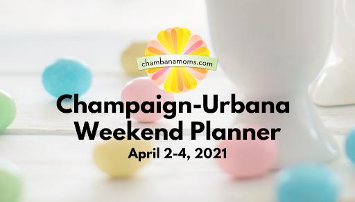 Easter Weekend, At Last – Champaign-Urbana Weekend Planner