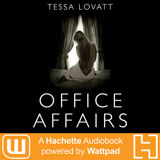 Office Affairs: A Hachette Audiobook powered by Wattpad Production by Tessa  Lovatt - Audiobooks on Google Play