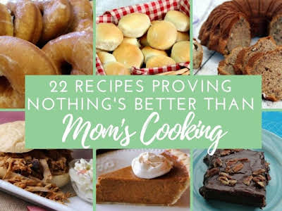 22 Recipes Proving Nothing's Better Than Mom's Cooking