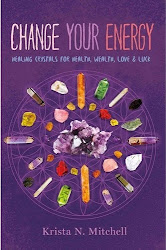 Change Your Energy: Healing Crystals for Health, Wealth, Love and Luck - Krista N. Mitchell