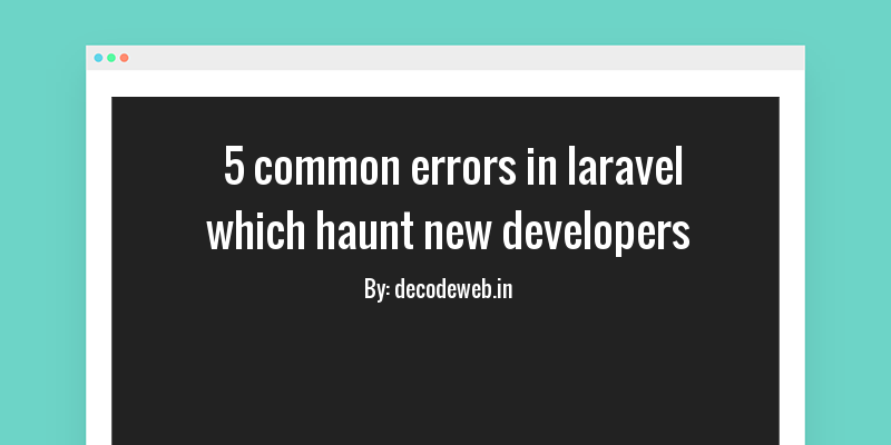 5 Common Laravel Request Errors Which Aunt New PHP Developers