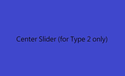 Center Slider (for Type 2 only).jpg