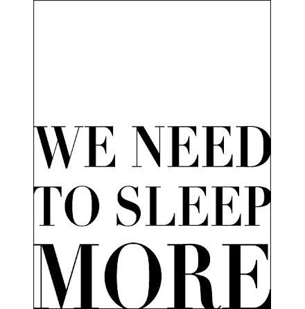 WE NEED TO SLEEP MORE