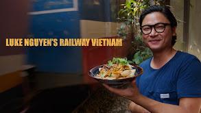 Luke Nguyen's Railway Vietnam thumbnail