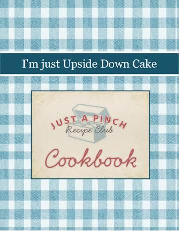 I'm just Upside Down Cake