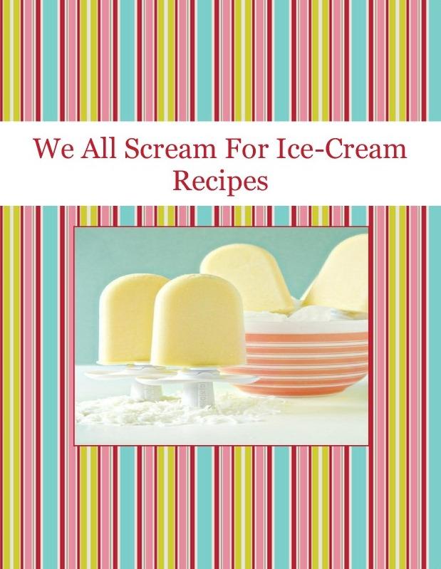 We All Scream For Ice-Cream Recipes