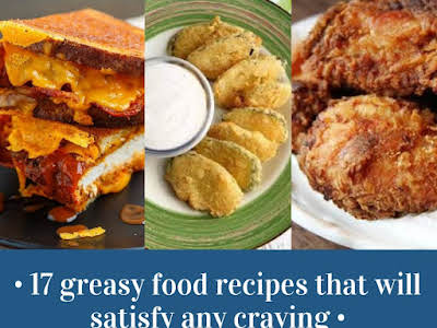 17 Greasy Food Recipes That Will Satisfy Any Craving