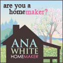 Ana White - making a home with handmade furniture and other DIY projects