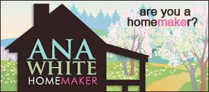 Ana White - Homemaker