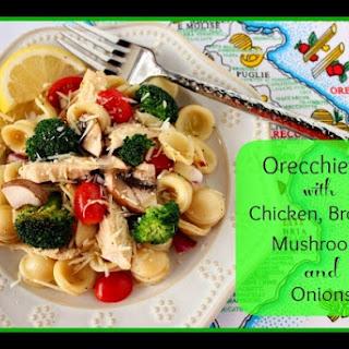 ORECCHIETTI WITH CHICKEN, BROCCOLI, MUSHROOMS AND ONIONS.