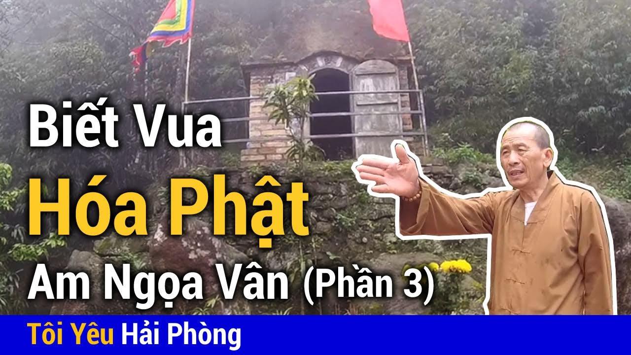 Đây là Lý do Đức Vua Hóa Phật tại Am Ngọa Vân ở Quảng Ninh