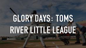 Glory Days: Toms River Little League thumbnail