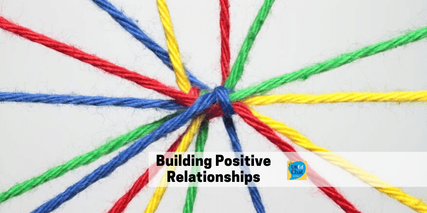 Building positive relationships by @cillachinchilla – UKEdChat