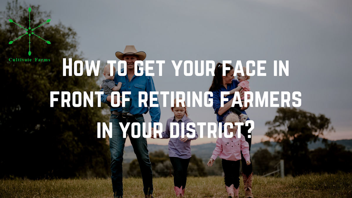 How to get your face in front of retiring farmers in your district?