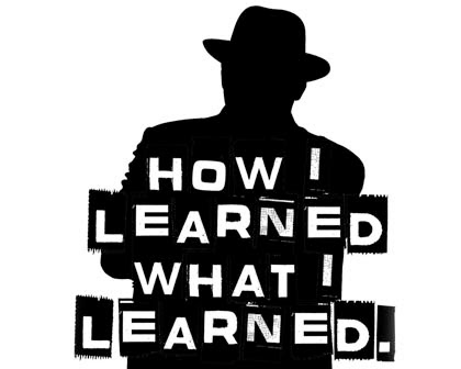 How I Learned What I Learned