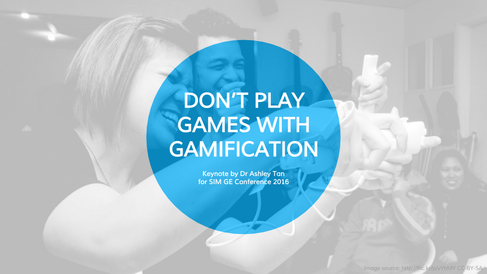 Keynote for SIM GE 2016 Conference: Don't Play Games with Gamification.