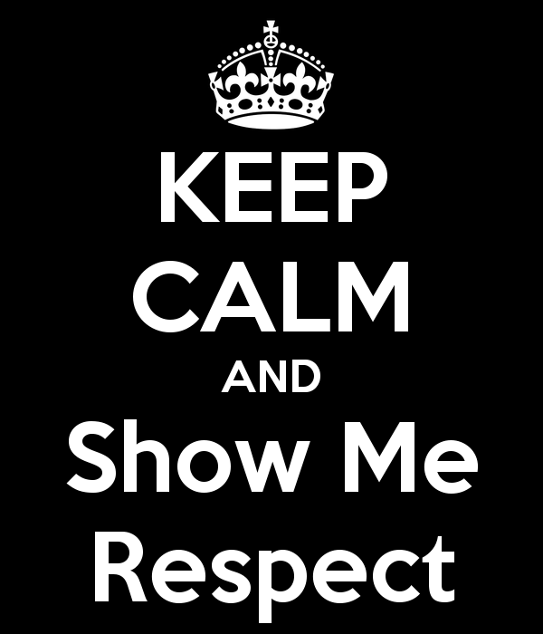 keep-calm-and-show-me-respect-3.png