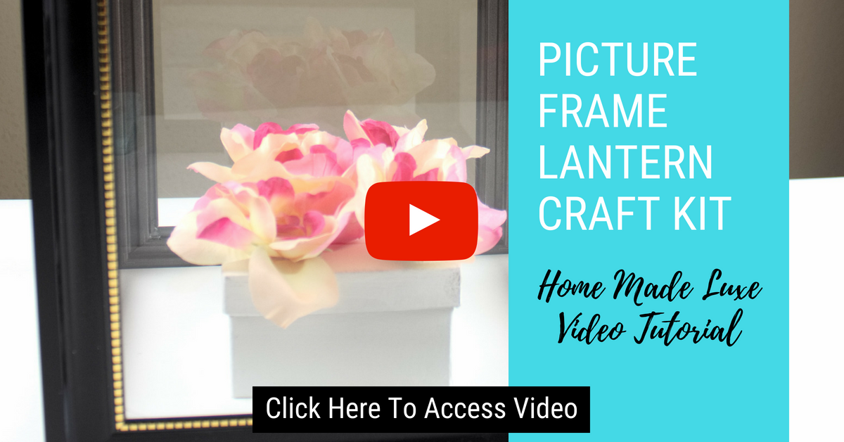 Click here to access the Picture Frame Lantern Tutorial